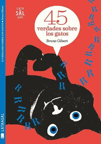 Existen verdades sobre los gatos y son 45. Eso piensa el autor francés Bruno Gibert que plasma en este libro ilustrado rindiendo homenaje a una ilustración gatuna emblemática