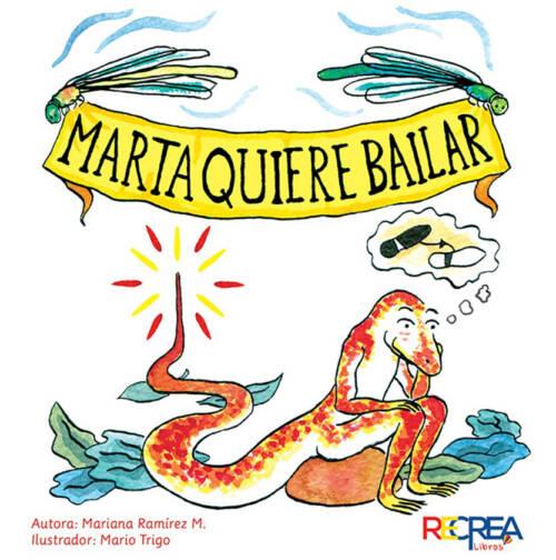 Marta quiere bailar es la historia de una lagartija que sueña con ser bailarina